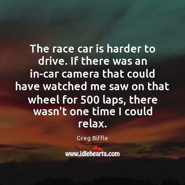The race car is harder to drive. If there was an in-car Car Quotes Image