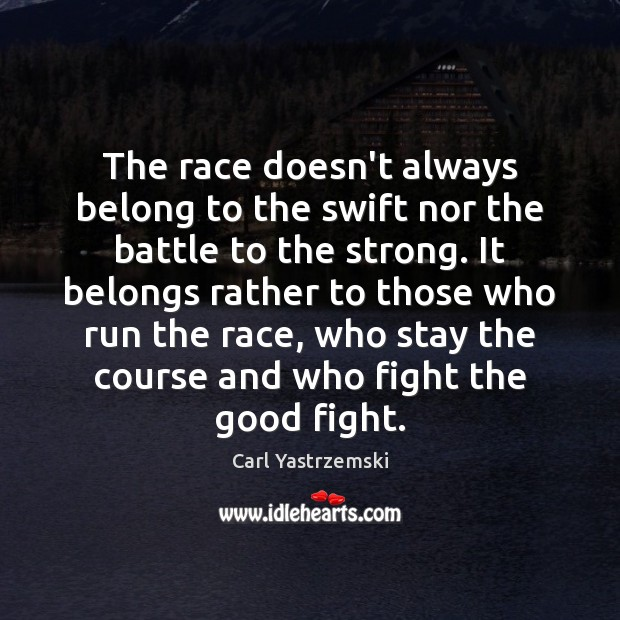 The race doesn't always belong to the swift nor the battle to Image