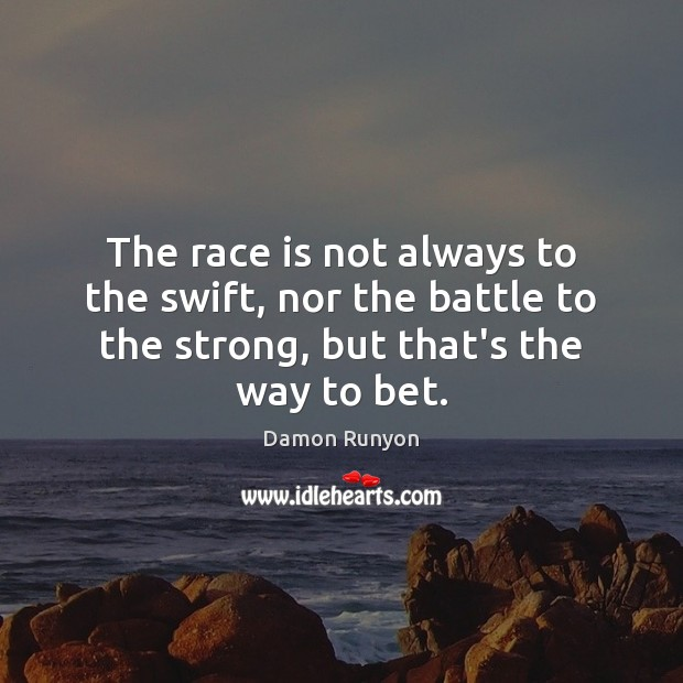 Image, The race is not always to the swift, nor the battle to
