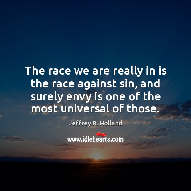 The race we are really in is the race against sin, and Envy Quotes Image
