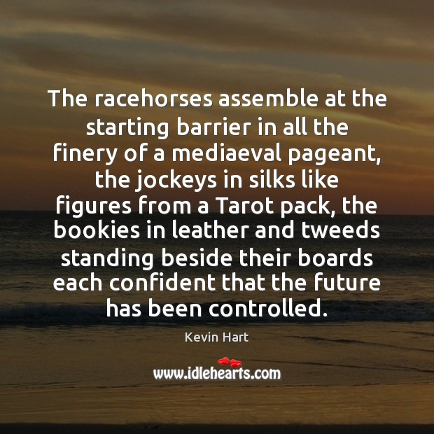 The racehorses assemble at the starting barrier in all the finery of Kevin Hart Picture Quote