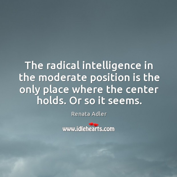 The radical intelligence in the moderate position is the only place where Image