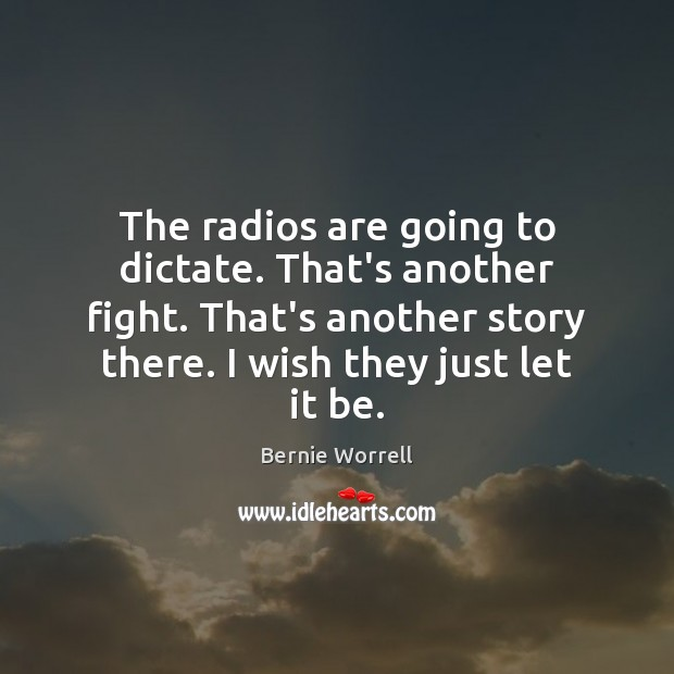 Image, The radios are going to dictate. That's another fight. That's another story