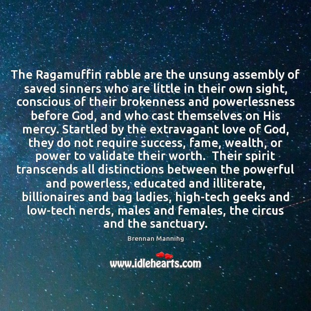 Brennan Manning Picture Quote image saying: The Ragamuffin rabble are the unsung assembly of saved sinners who are