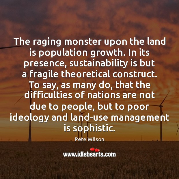 The raging monster upon the land is population growth. In its presence, Image