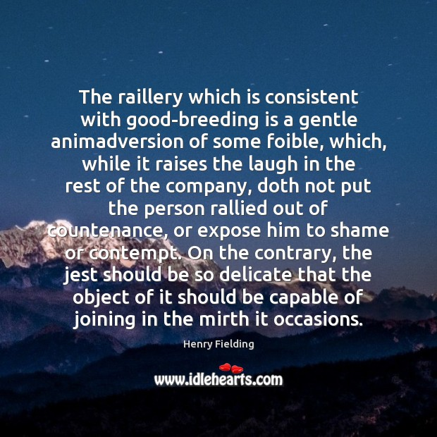 The raillery which is consistent with good-breeding is a gentle animadversion of Henry Fielding Picture Quote