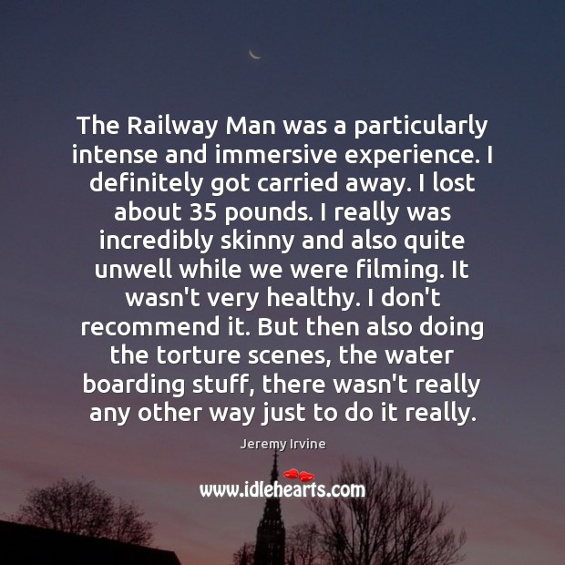 The Railway Man was a particularly intense and immersive experience. I definitely Image