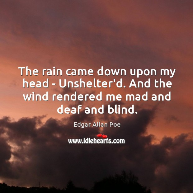 Image, The rain came down upon my head – Unshelter'd. And the wind