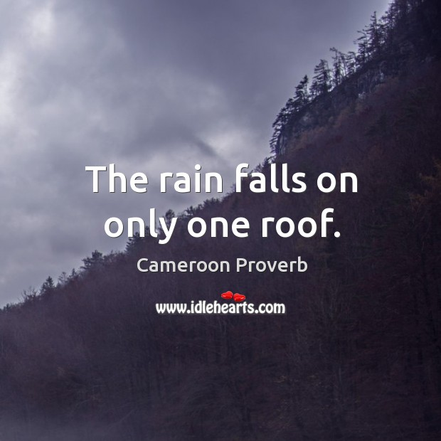 The rain falls on only one roof. Cameroon Proverbs Image