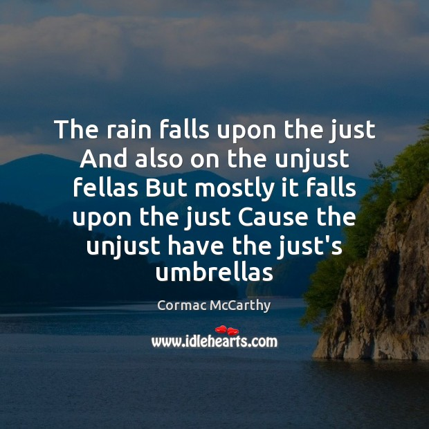 Image, The rain falls upon the just And also on the unjust fellas