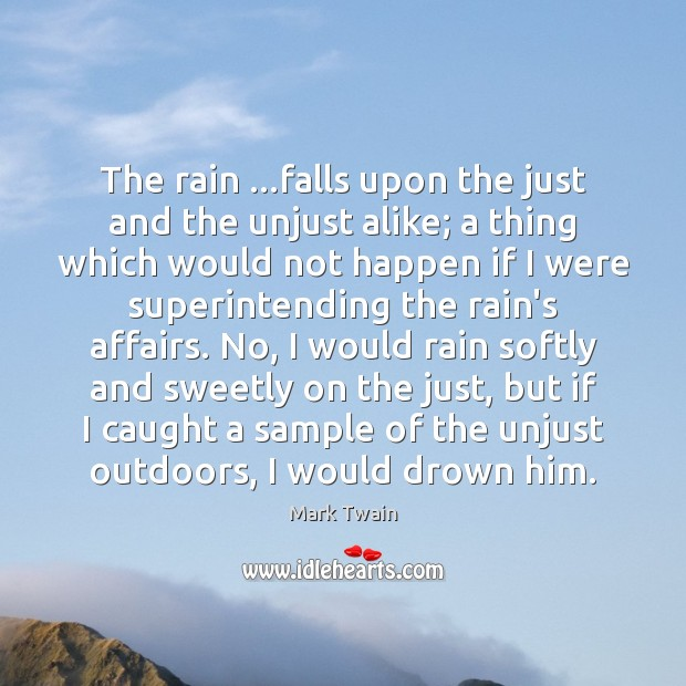 The rain …falls upon the just and the unjust alike; a thing Image