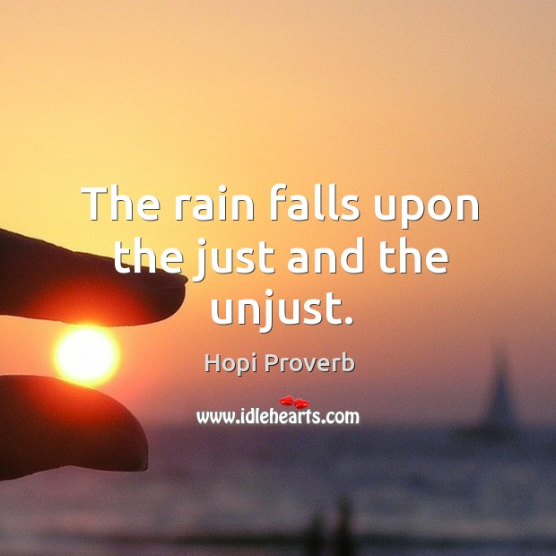 The rain falls upon the just and the unjust. Hopi Proverbs Image