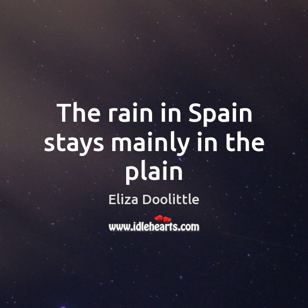 The rain in Spain stays mainly in the plain Image