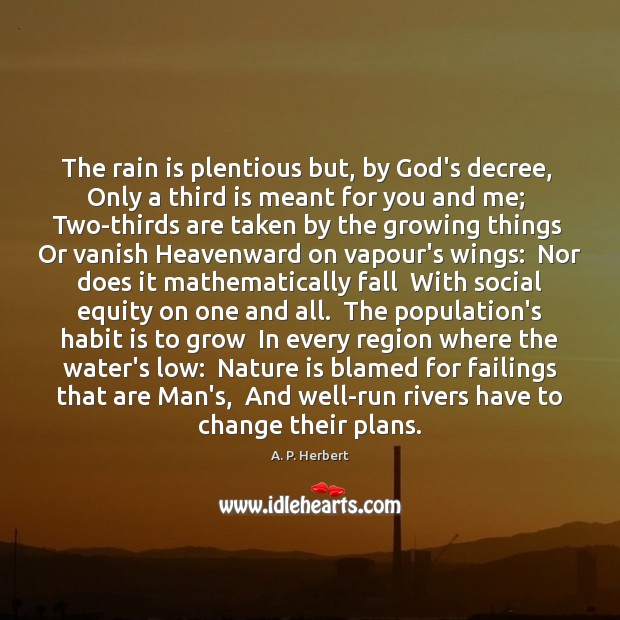 The rain is plentious but, by God's decree,  Only a third is A. P. Herbert Picture Quote