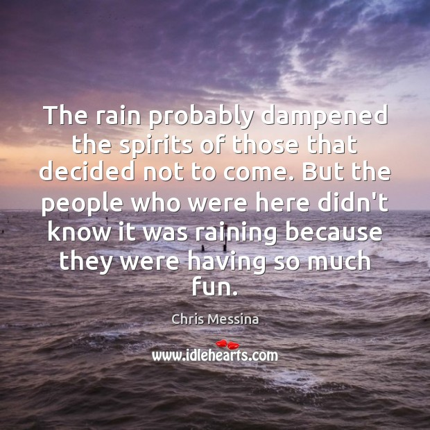The rain probably dampened the spirits of those that decided not to Image