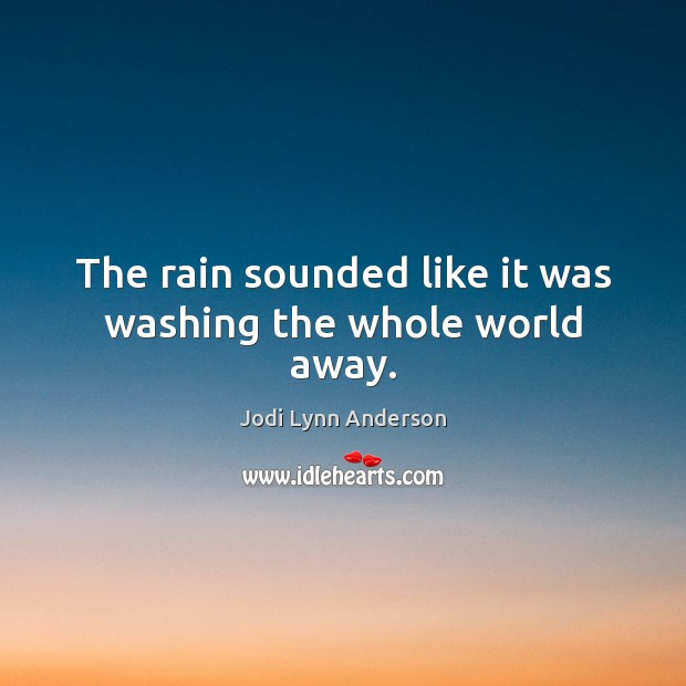 The rain sounded like it was washing the whole world away. Image
