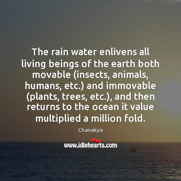 The rain water enlivens all living beings of the earth both movable ( Image