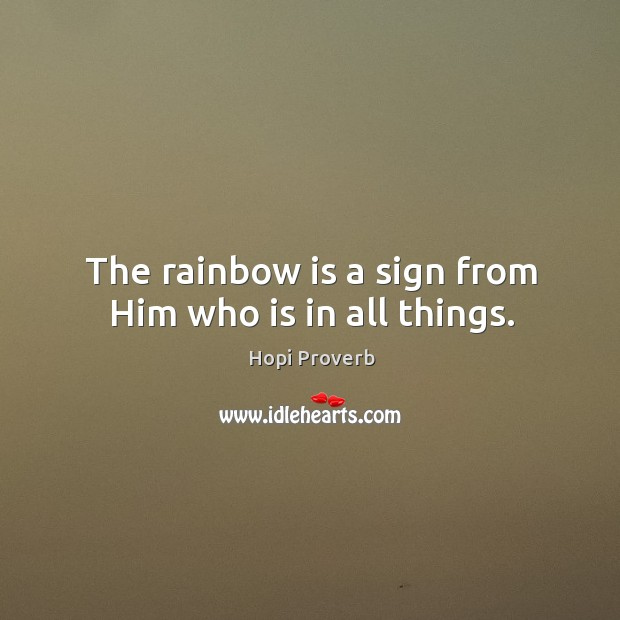 The rainbow is a sign from him who is in all things. Hopi Proverbs Image