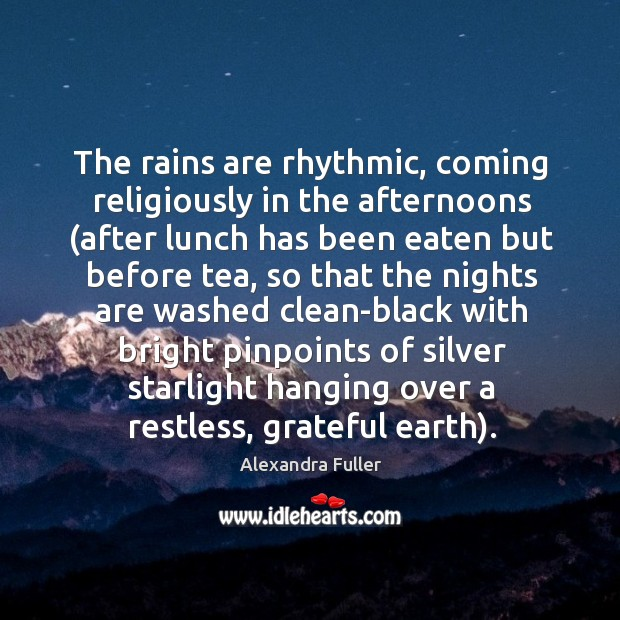 Image, The rains are rhythmic, coming religiously in the afternoons (after lunch has
