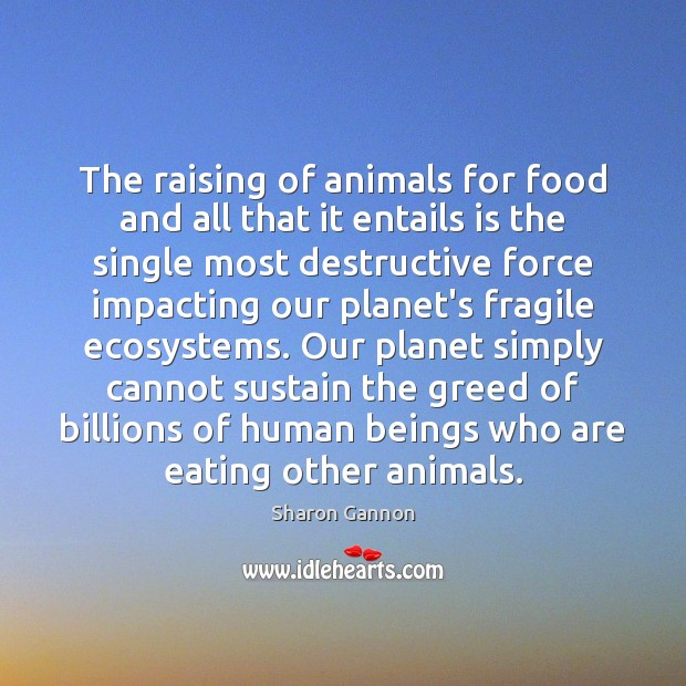 The raising of animals for food and all that it entails is Sharon Gannon Picture Quote