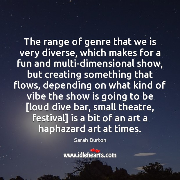 The range of genre that we is very diverse, which makes for Image