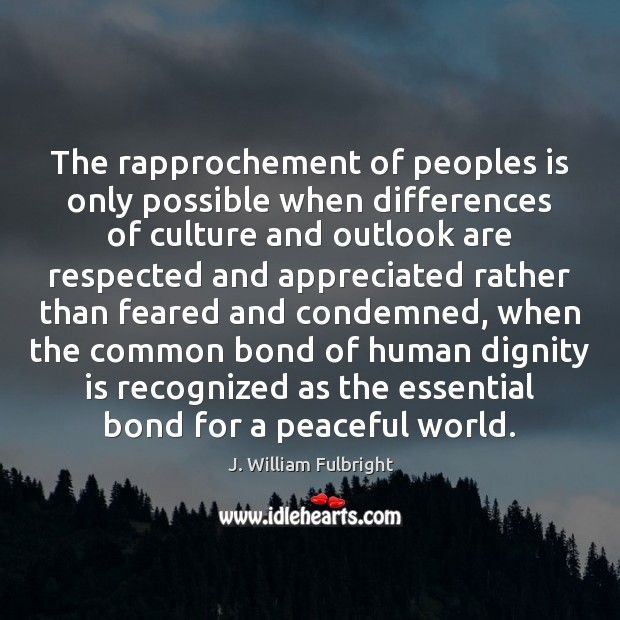 The rapprochement of peoples is only possible when differences of culture and Dignity Quotes Image
