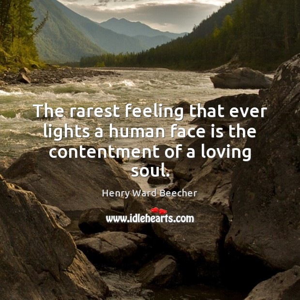 Image, The rarest feeling that ever lights a human face is the contentment of a loving soul.
