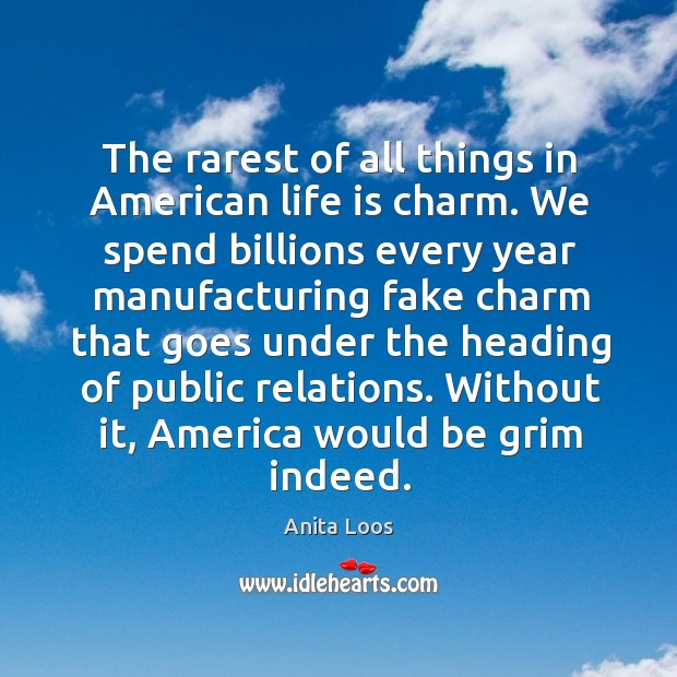 The rarest of all things in american life is charm. We spend billions every year Image