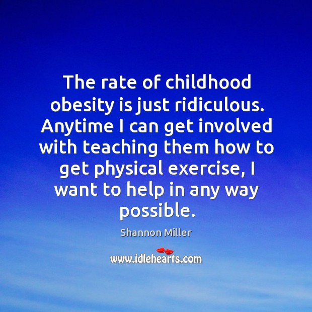 The rate of childhood obesity is just ridiculous. Shannon Miller Picture Quote