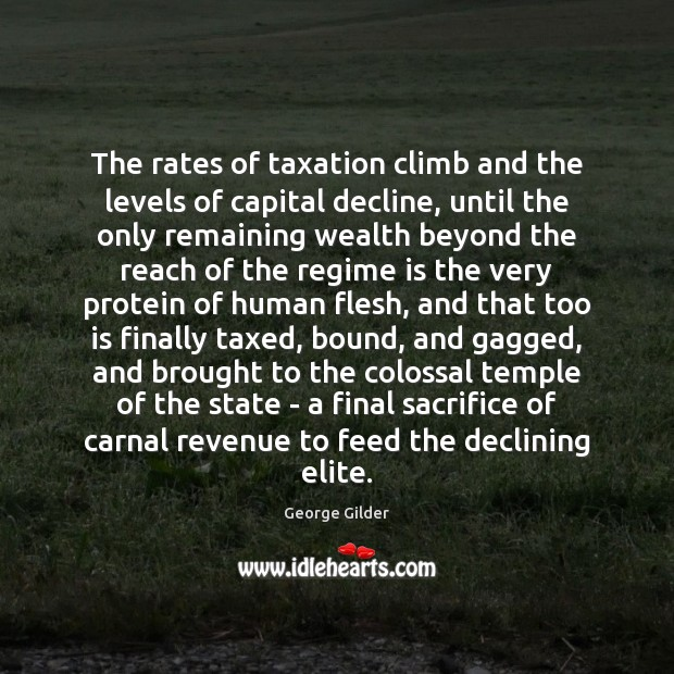 Image, The rates of taxation climb and the levels of capital decline, until