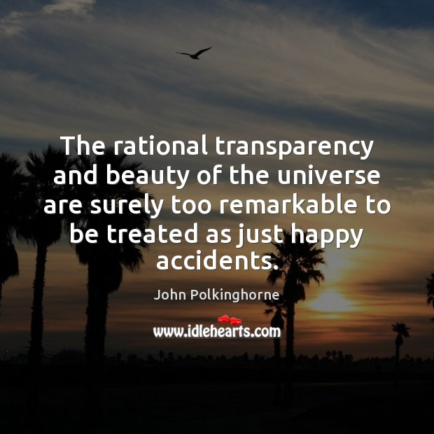 The rational transparency and beauty of the universe are surely too remarkable John Polkinghorne Picture Quote