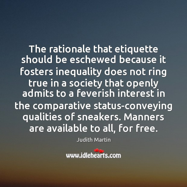 Image, The rationale that etiquette should be eschewed because it fosters inequality does