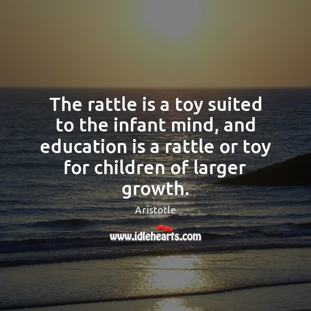 Image, The rattle is a toy suited to the infant mind, and education
