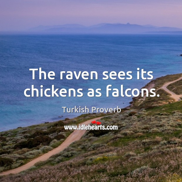 The raven sees its chickens as falcons. Turkish Proverbs Image