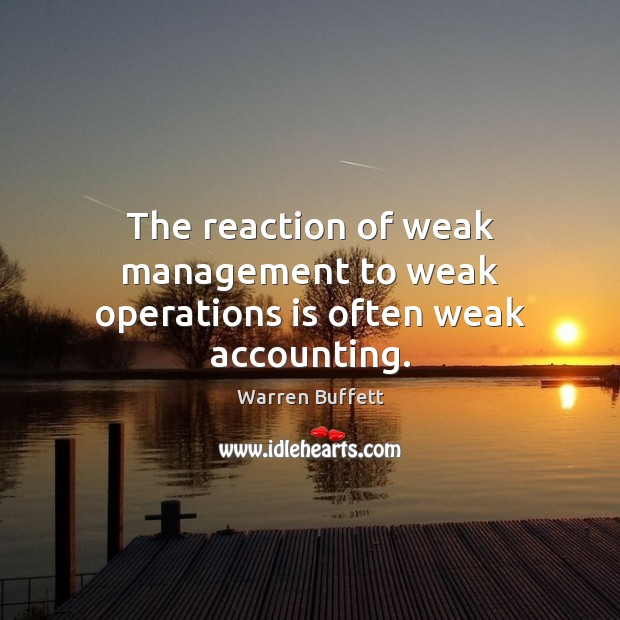 The reaction of weak management to weak operations is often weak accounting. Image