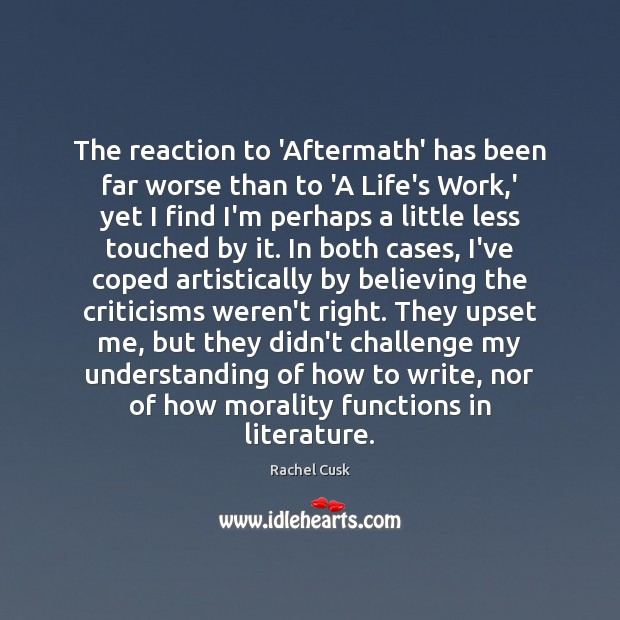 The reaction to 'Aftermath' has been far worse than to 'A Life's Rachel Cusk Picture Quote