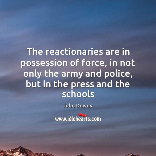 Image, The reactionaries are in possession of force, in not only the army