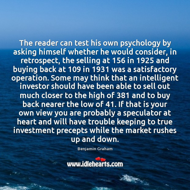 The reader can test his own psychology by asking himself whether he Benjamin Graham Picture Quote