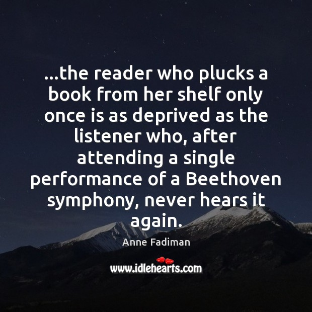 …the reader who plucks a book from her shelf only once is Image