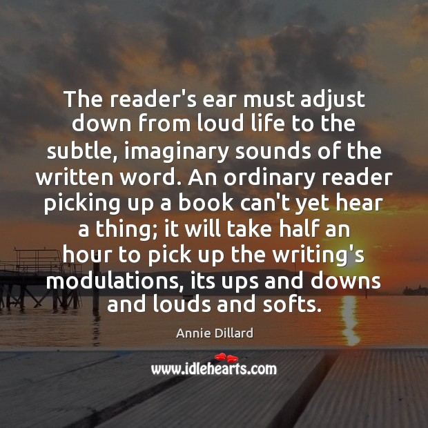 The reader's ear must adjust down from loud life to the subtle, Image