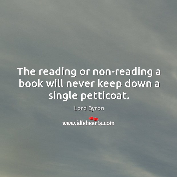 Image, The reading or non-reading a book will never keep down a single petticoat.