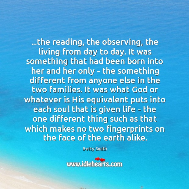 Image, …the reading, the observing, the living from day to day. It was