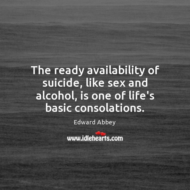 The ready availability of suicide, like sex and alcohol, is one of Image