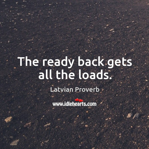 The ready back gets all the loads. Latvian Proverbs Image