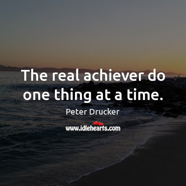 The real achiever do one thing at a time. Image
