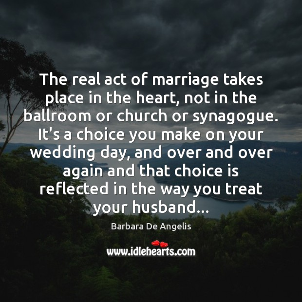 Image, The real act of marriage takes place in the heart, not in