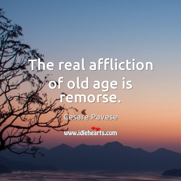 The real affliction of old age is remorse. Cesare Pavese Picture Quote