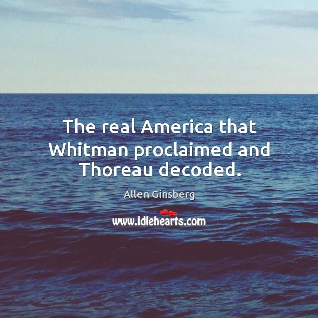 The real America that Whitman proclaimed and Thoreau decoded. Image