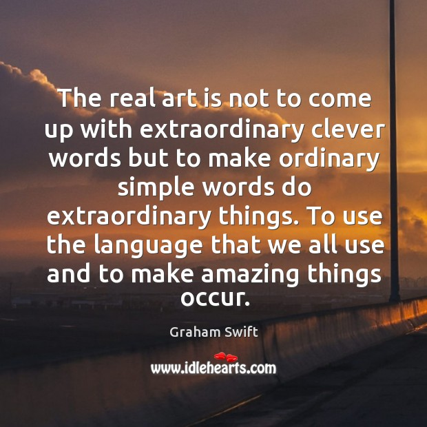 The real art is not to come up with extraordinary clever words Image