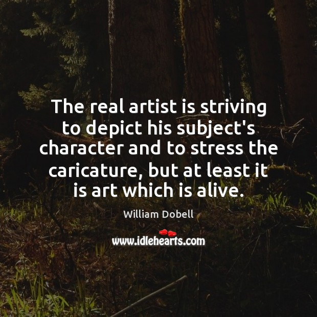 The real artist is striving to depict his subject's character and to William Dobell Picture Quote